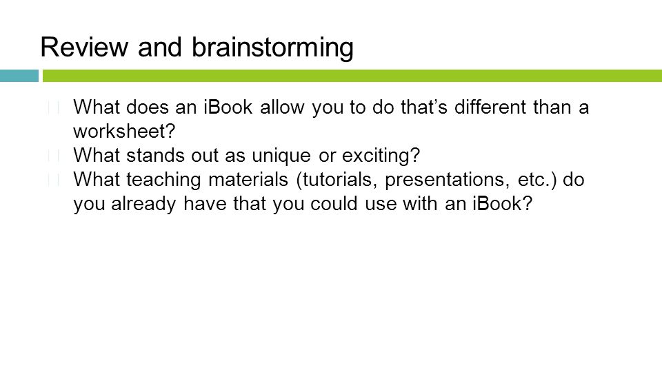 Review and brainstorming  What does an iBook allow you to do that's different than a worksheet.
