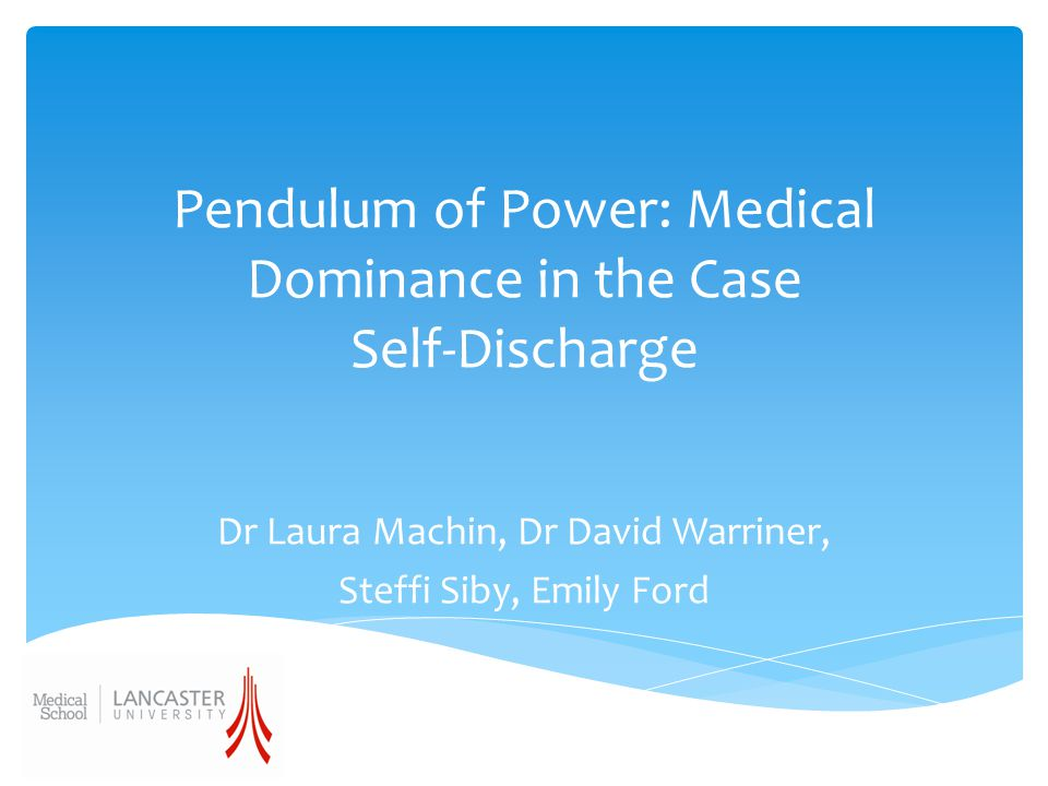 Pendulum of Power: Medical Dominance in the Case Self-Discharge Dr Laura Machin, Dr David Warriner, Steffi Siby, Emily Ford