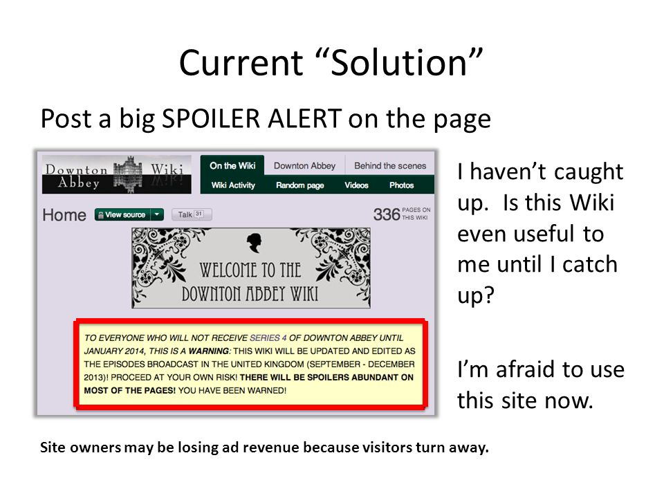 Current Solution Post a big SPOILER ALERT on the page I haven't caught up.