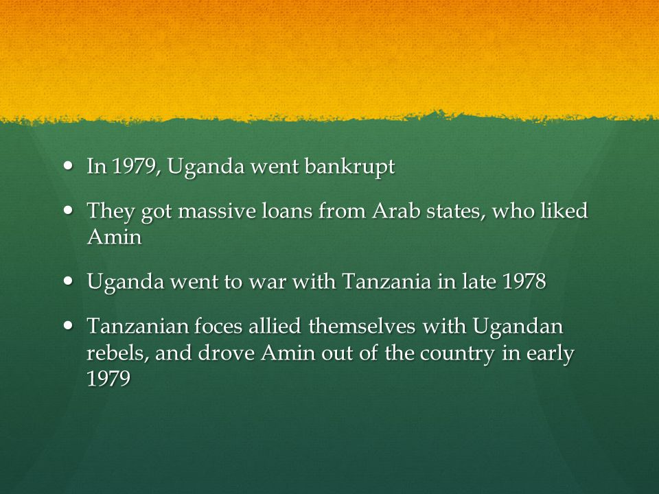 In 1979, Uganda went bankrupt In 1979, Uganda went bankrupt They got massive loans from Arab states, who liked Amin They got massive loans from Arab s