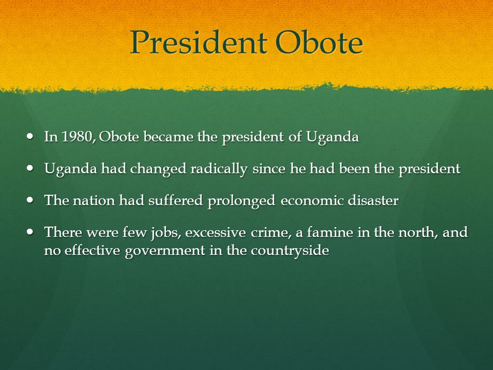 President Obote In 1980, Obote became the president of Uganda In 1980, Obote became the president of Uganda Uganda had changed radically since he had