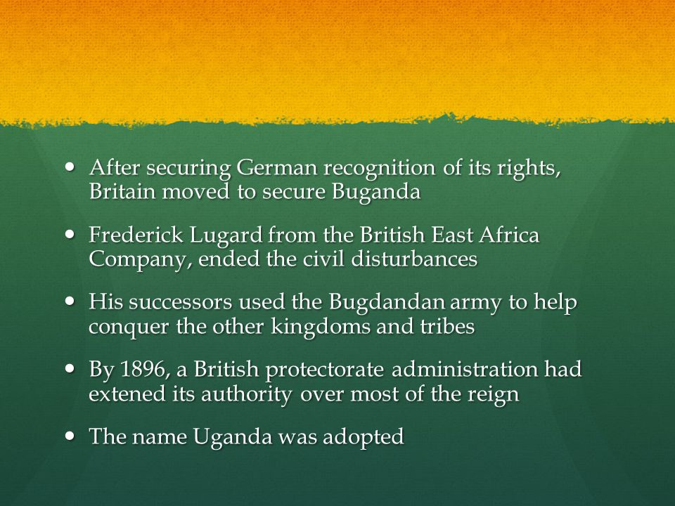 After securing German recognition of its rights, Britain moved to secure Buganda After securing German recognition of its rights, Britain moved to sec