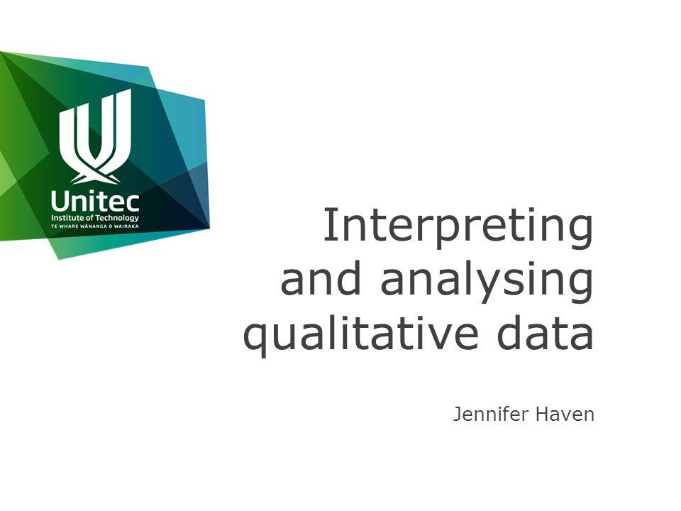 Interpreting and analysing qualitative data Jennifer Haven