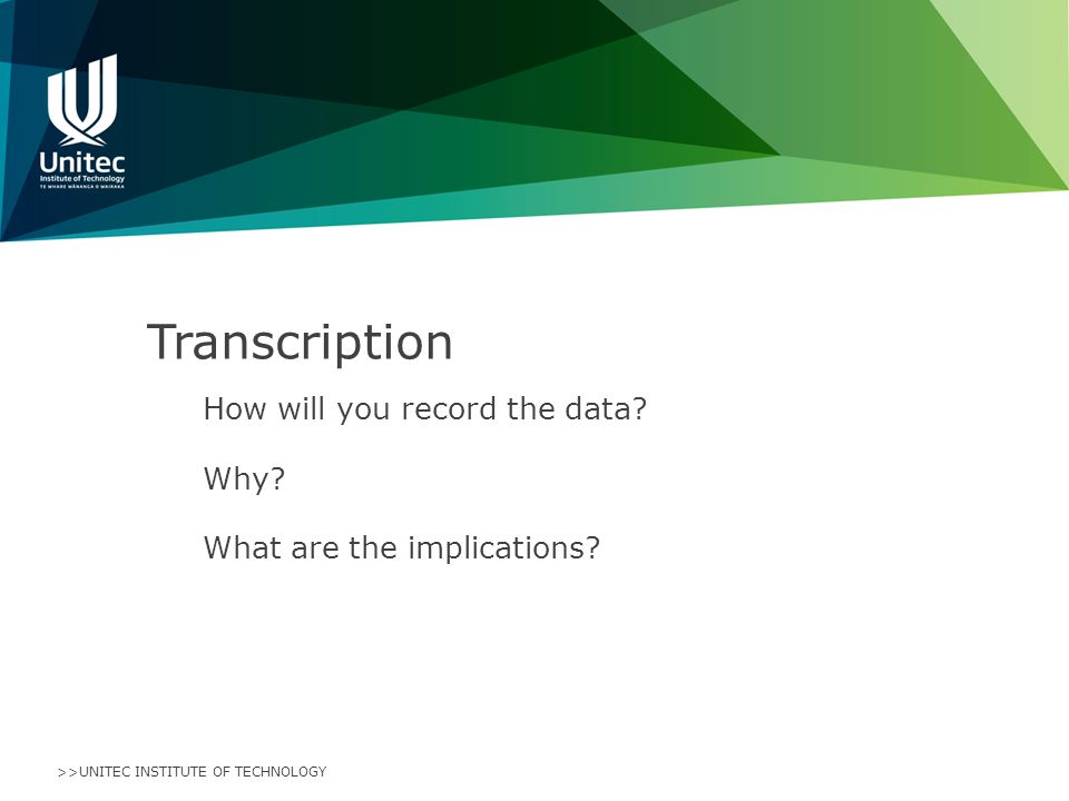 >>UNITEC INSTITUTE OF TECHNOLOGY Transcription How will you record the data.