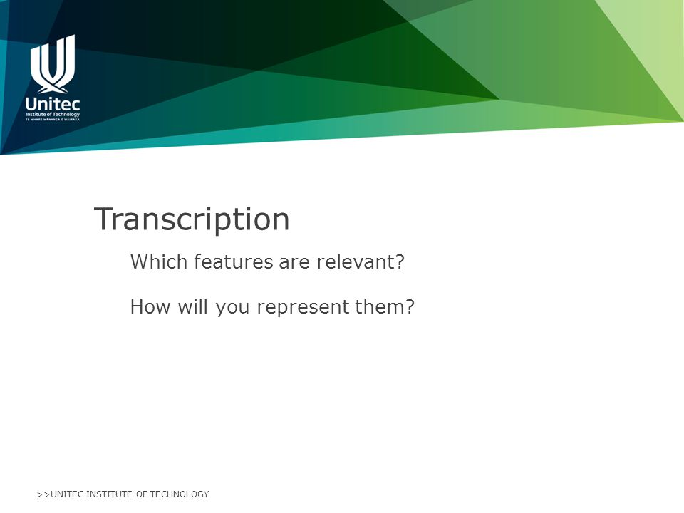 >>UNITEC INSTITUTE OF TECHNOLOGY Transcription Which features are relevant.
