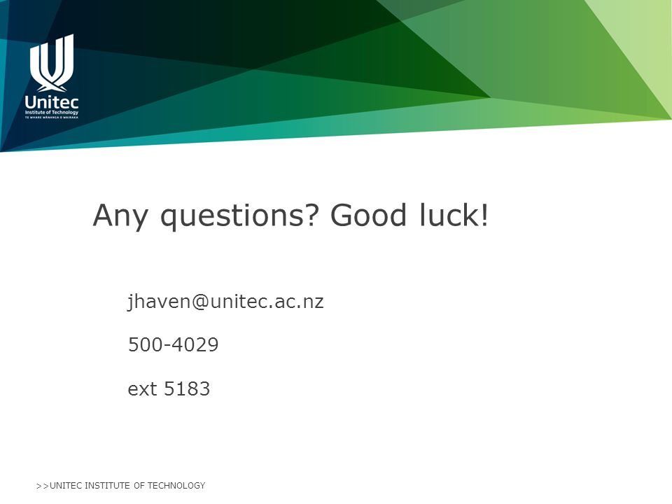 Any questions Good luck! jhaven@unitec.ac.nz 500-4029 ext 5183