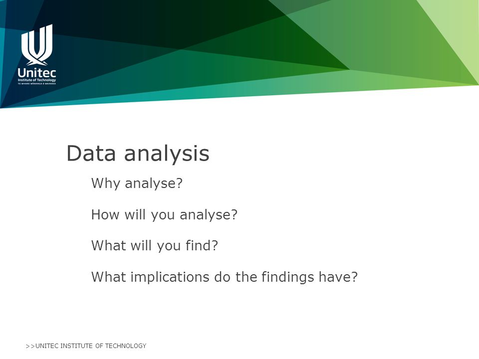>>UNITEC INSTITUTE OF TECHNOLOGY Data analysis Why analyse.