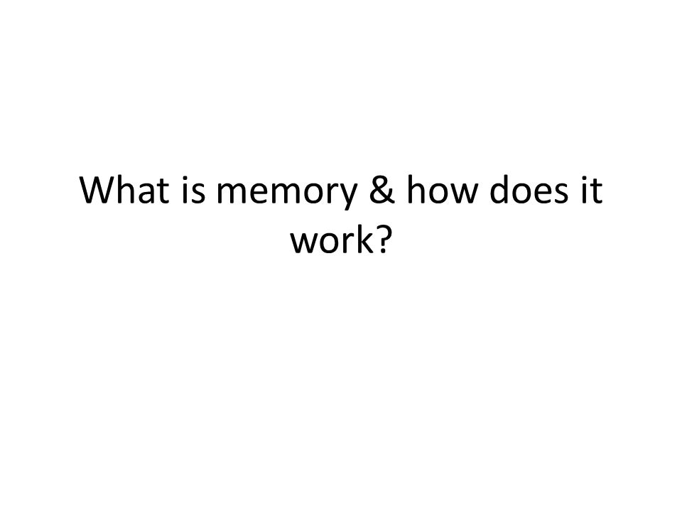 What is memory & how does it work?