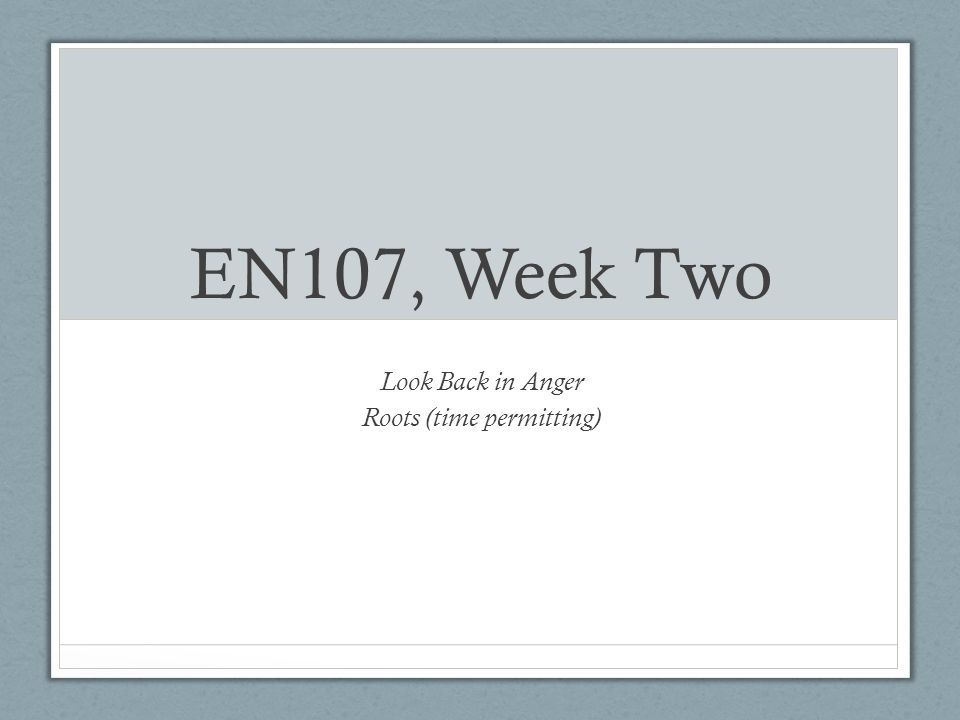 EN107, Week Two Look Back in Anger Roots (time permitting)