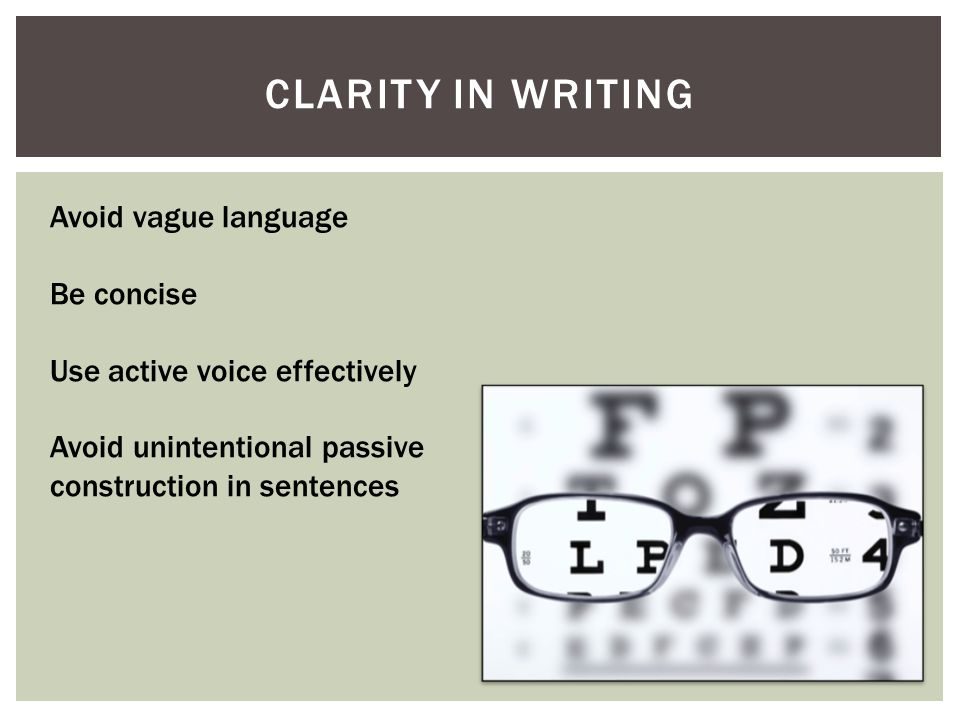 CLARITY IN WRITING Avoid vague language Be concise Use active voice effectively Avoid unintentional passive construction in sentences