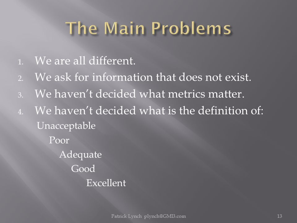 1. We are all different. 2. We ask for information that does not exist.