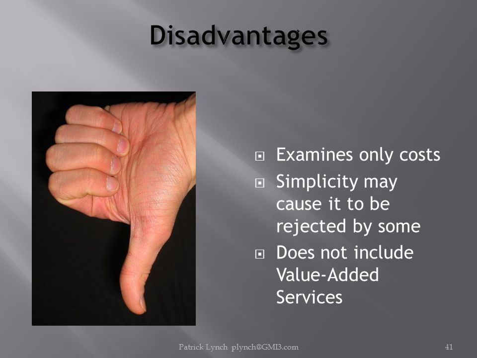  Examines only costs  Simplicity may cause it to be rejected by some  Does not include Value-Added Services Patrick Lynch plynch@GMI3.com41