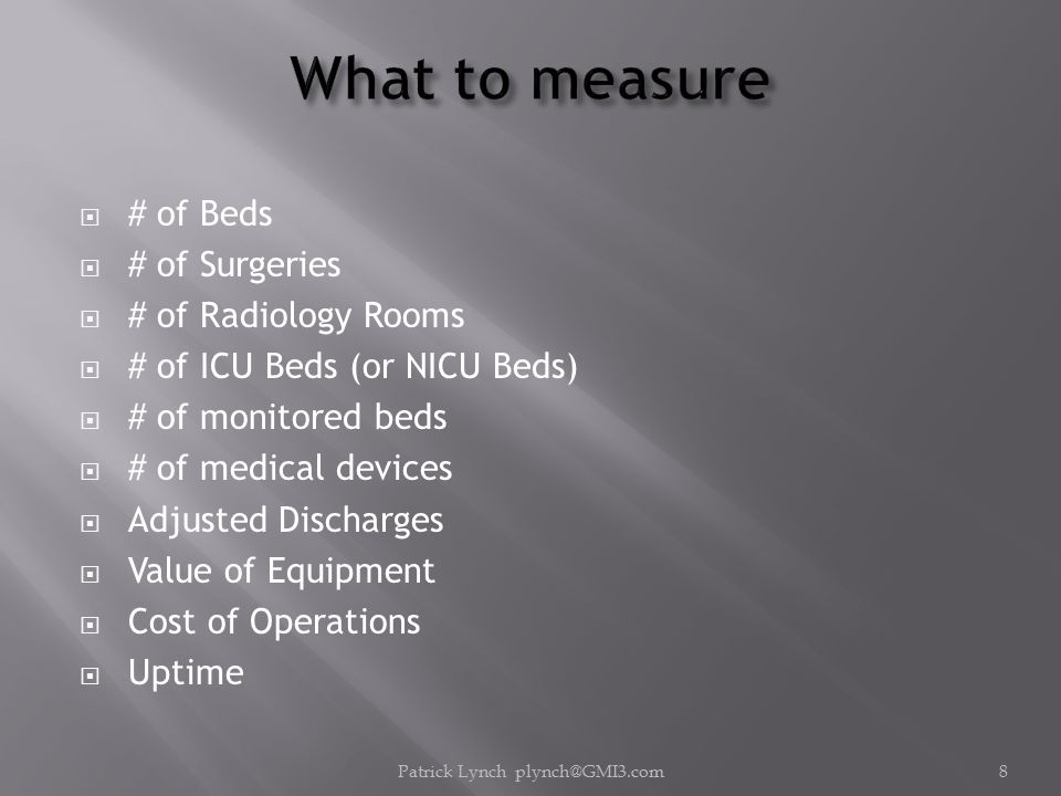 # of Beds  # of Surgeries  # of Radiology Rooms  # of ICU Beds (or NICU Beds)  # of monitored beds  # of medical devices  Adjusted Discharges  Value of Equipment  Cost of Operations  Uptime Patrick Lynch plynch@GMI3.com8
