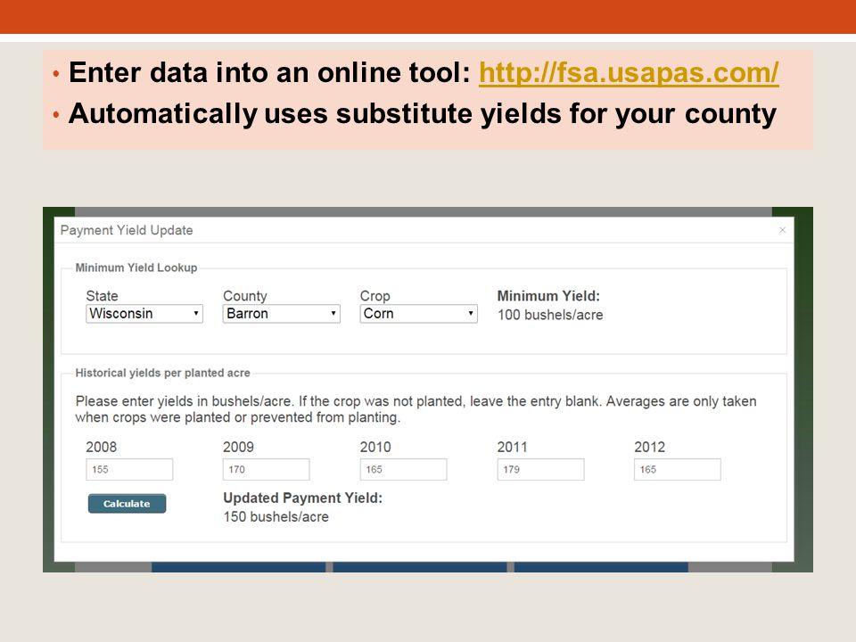 Enter data into an online tool: http://fsa.usapas.com/http://fsa.usapas.com/ Automatically uses substitute yields for your county