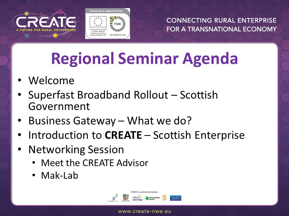 Regional Seminar Agenda Welcome Superfast Broadband Rollout – Scottish Government Business Gateway – What we do.