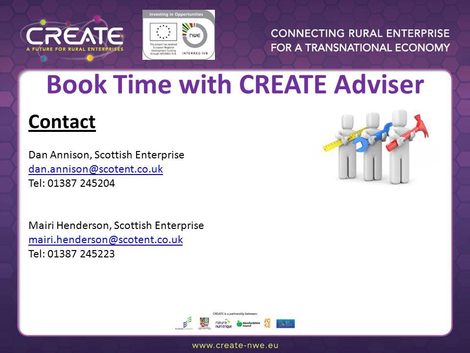 Book Time with CREATE Adviser Contact Dan Annison, Scottish Enterprise dan.annison@scotent.co.uk Tel: 01387 245204 Mairi Henderson, Scottish Enterpris