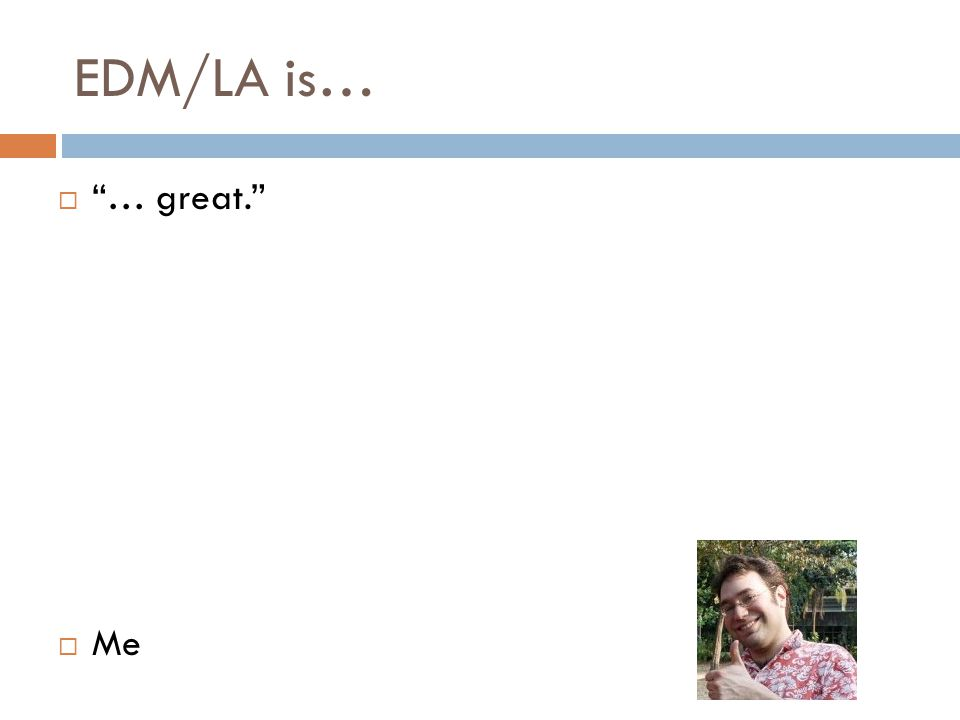EDM/LA is…  … great.  Me