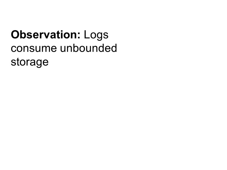 Observation: Logs consume unbounded storage Solution: Discard log entries that are no longer useful (garbage collection)