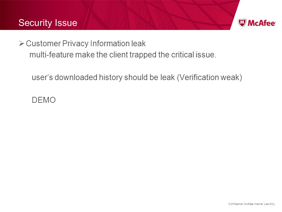Confidential McAfee Internal Use Only Security Issue  Customer Privacy Information leak multi-feature make the client trapped the critical issue. use
