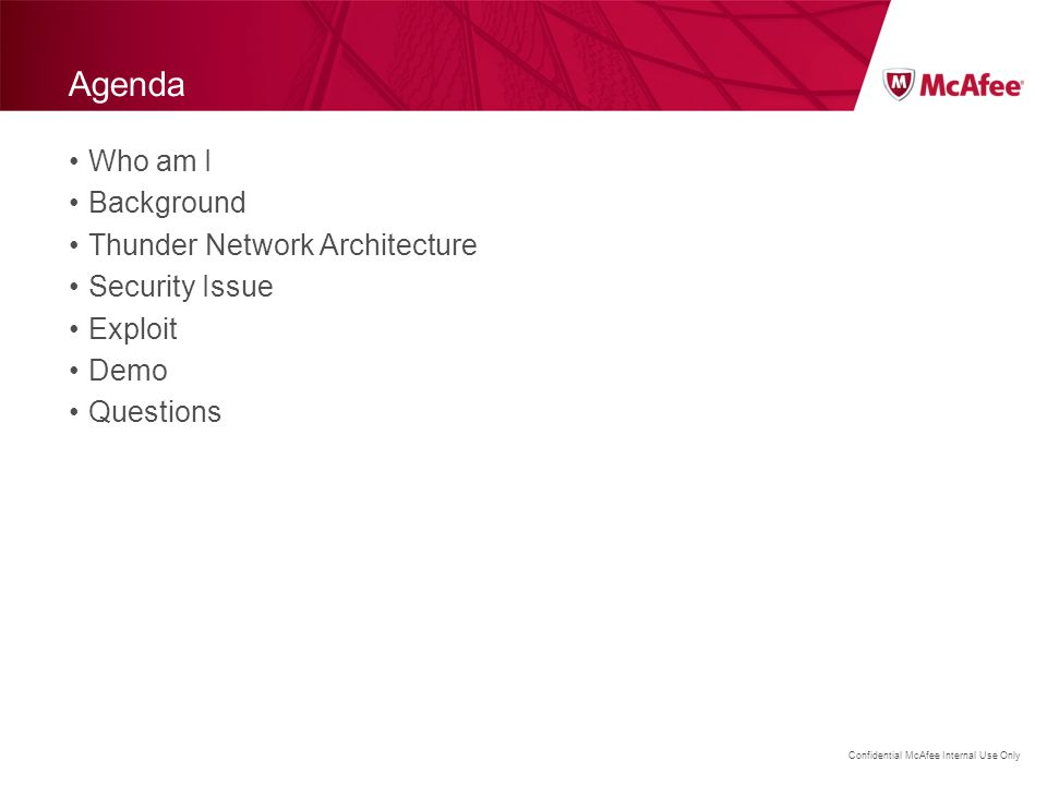 Confidential McAfee Internal Use Only Thunder Network Architecture Client side Every single Thunder Client have a Unique ID---CID(16 bytes string) 00E04C042121XTH4 , first 12 bytes indicated Client MAC address 00:E0:4C:04:21 , XTH random bytes, the last byte is a special flag.
