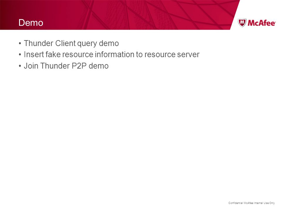 Confidential McAfee Internal Use Only Demo Thunder Client query demo Insert fake resource information to resource server Join Thunder P2P demo