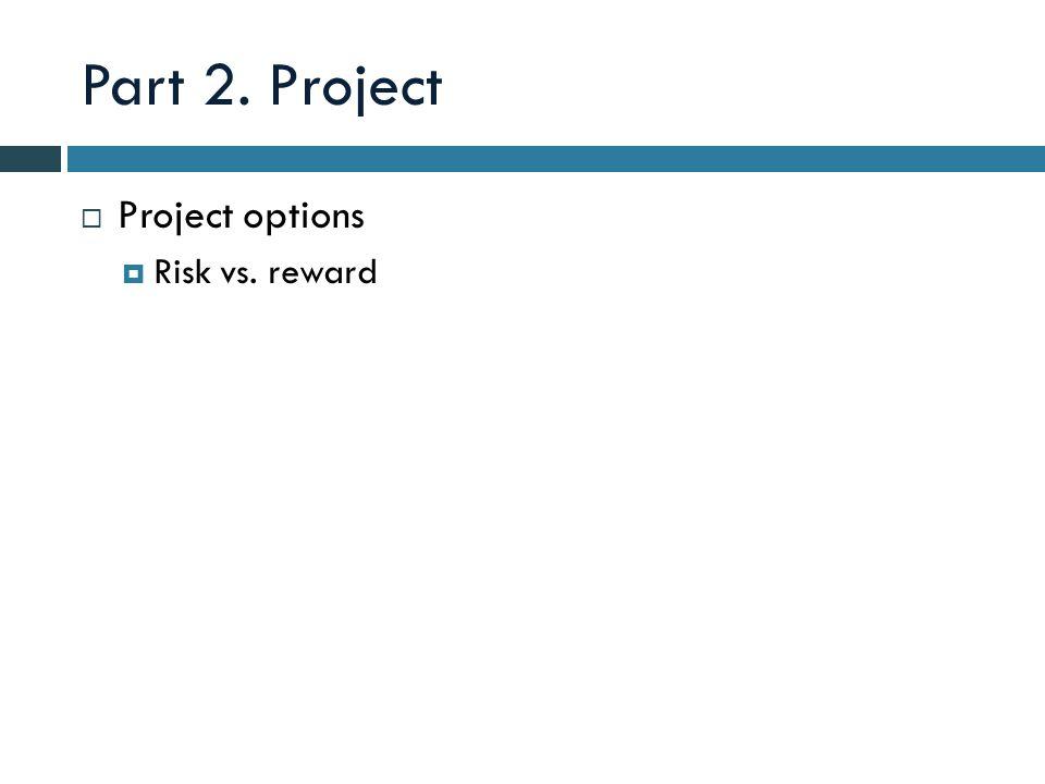  Project options  Risk vs. reward