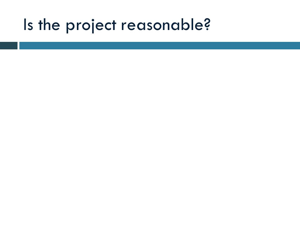Is the project reasonable