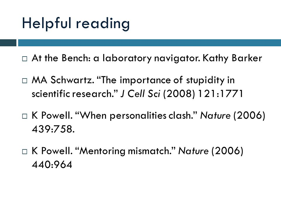Helpful reading  At the Bench: a laboratory navigator.