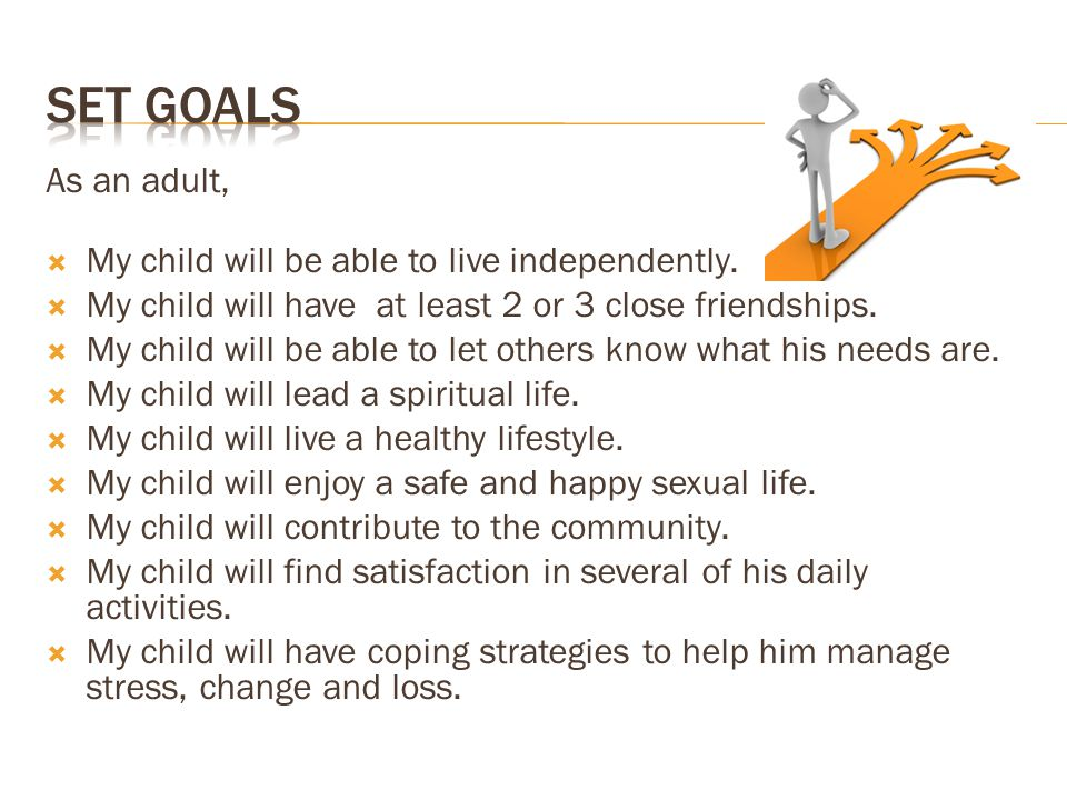 As an adult,  My child will be able to live independently.
