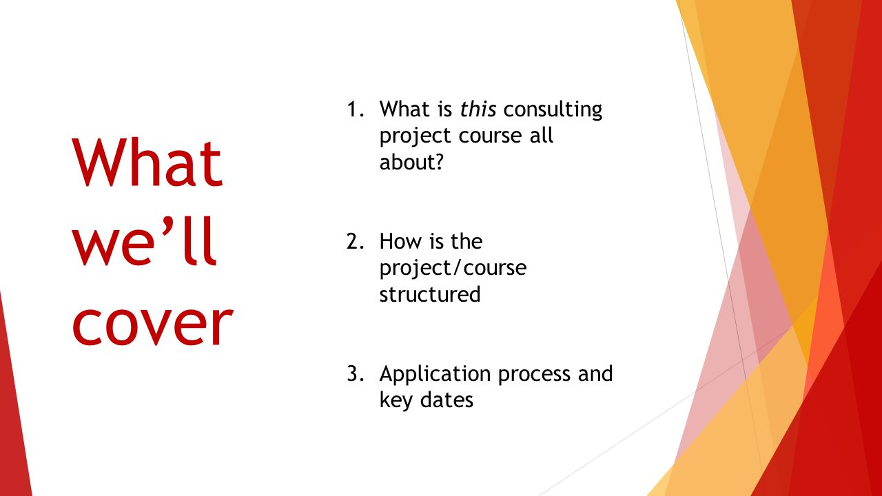 What we'll cover 1.What is this consulting project course all about.