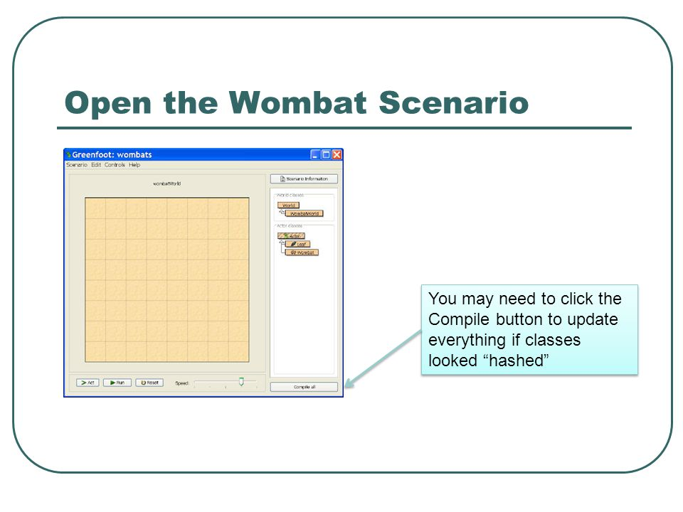 Open the Wombat Scenario You may need to click the Compile button to update everything if classes looked hashed