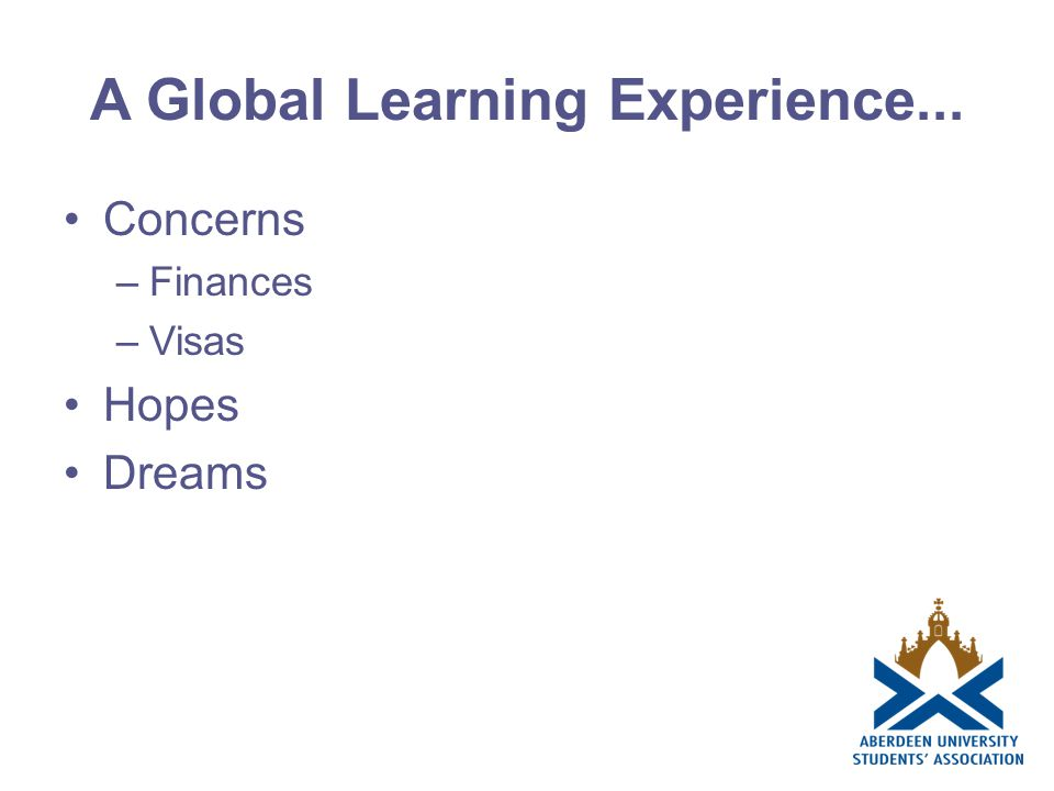 A Global Learning Experience... Concerns –Finances –Visas Hopes Dreams
