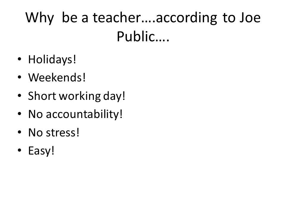 Why be a teacher….according to Joe Public…. Holidays.