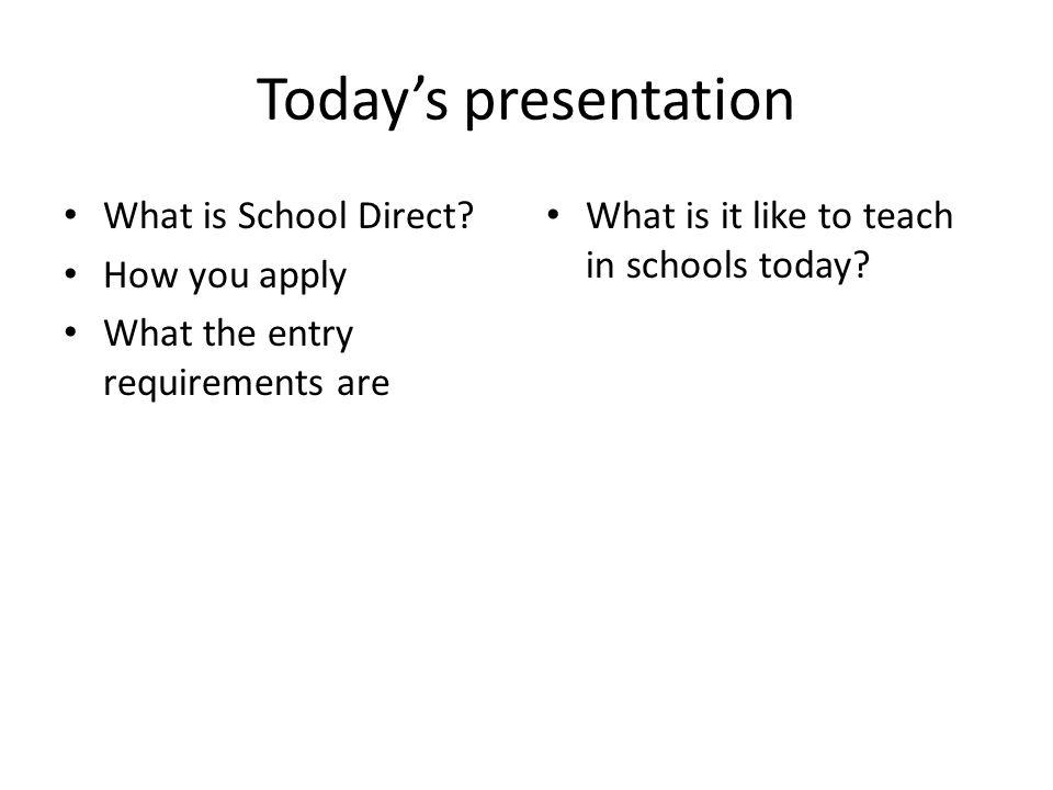 Today's presentation What is School Direct.