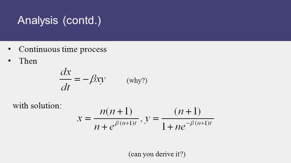 with solution: Analysis (contd.) Continuous time process Then (can you derive it?) (why?)