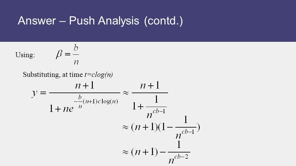 Answer – Push Analysis (contd.) Substituting, at time t=clog(n) Using:
