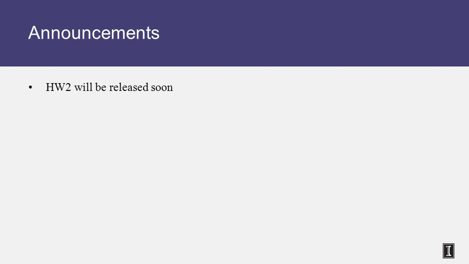 Announcements HW2 will be released soon