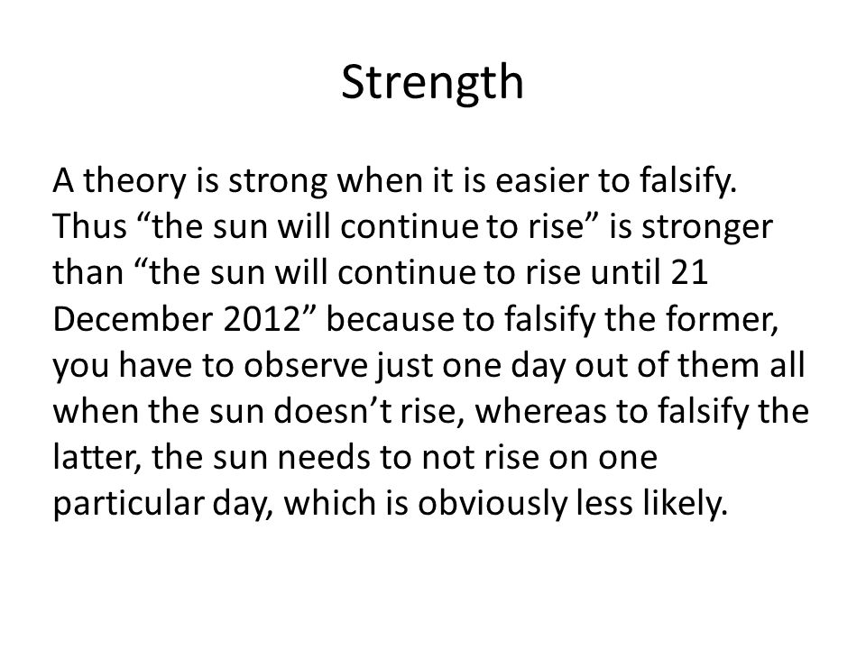 Strength A theory is strong when it is easier to falsify.