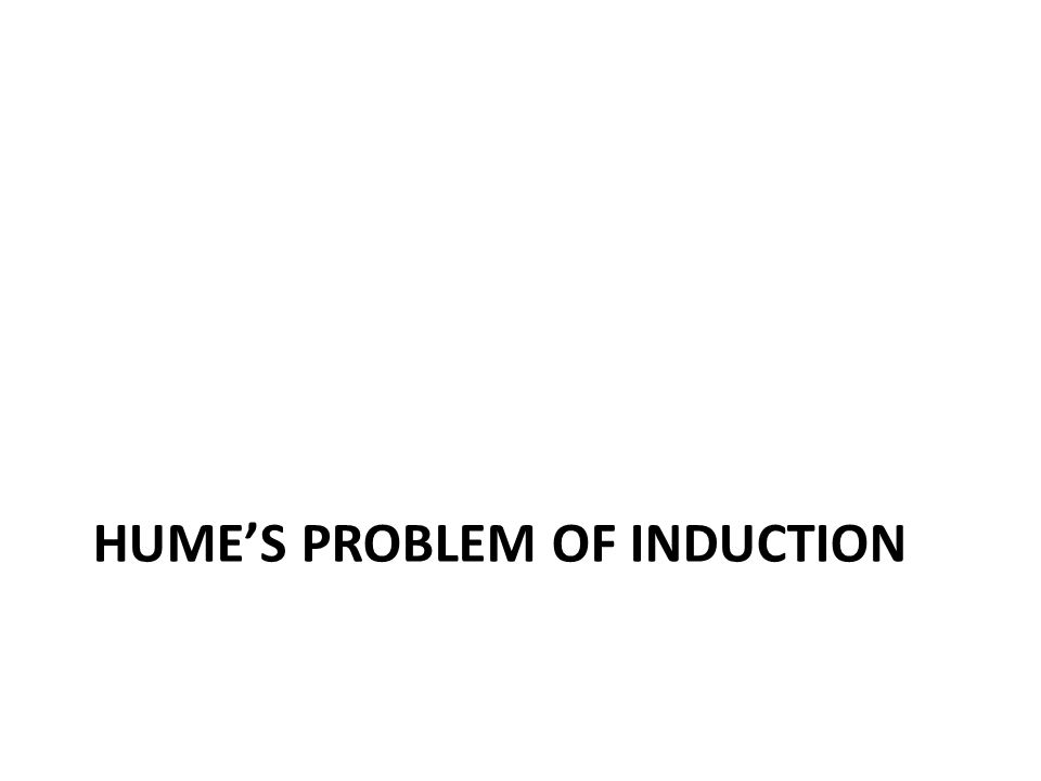 HUME'S PROBLEM OF INDUCTION