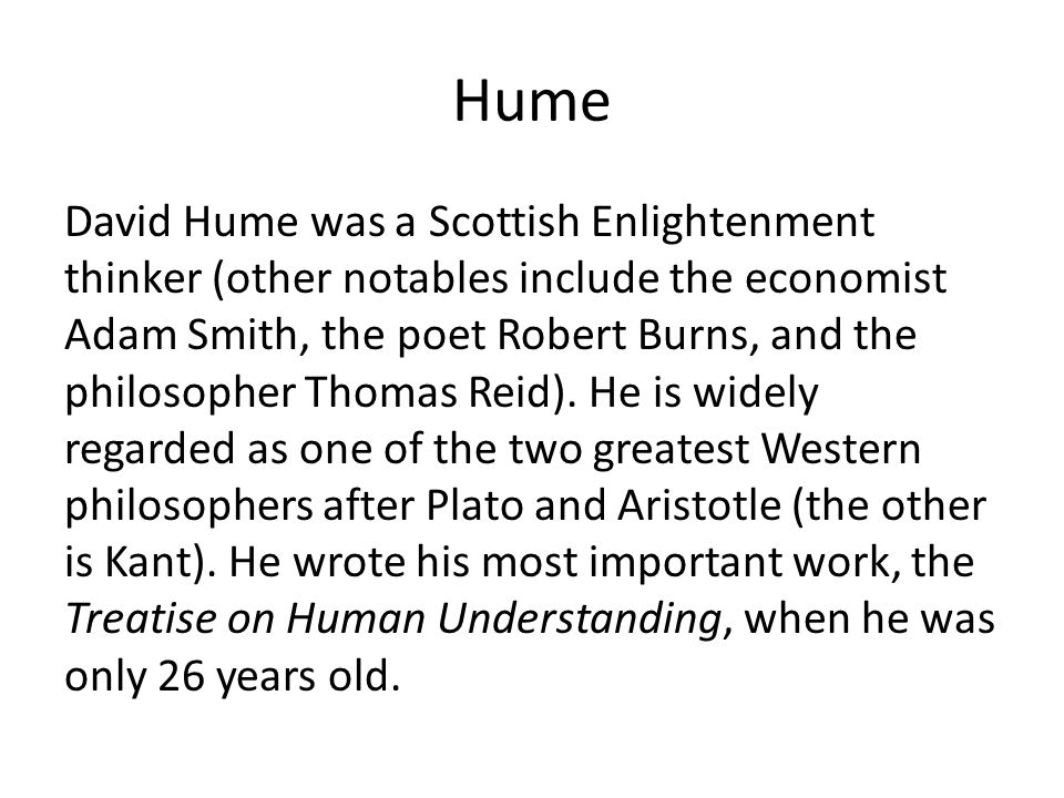 Hume David Hume was a Scottish Enlightenment thinker (other notables include the economist Adam Smith, the poet Robert Burns, and the philosopher Thomas Reid).