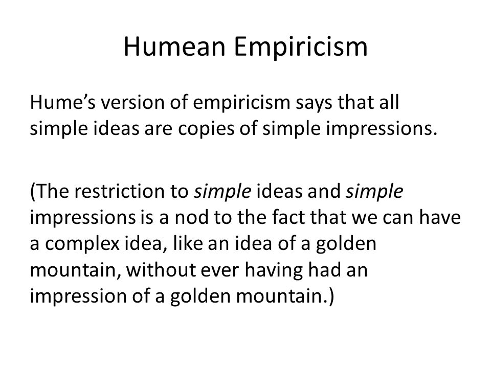 Humean Empiricism Hume's version of empiricism says that all simple ideas are copies of simple impressions.