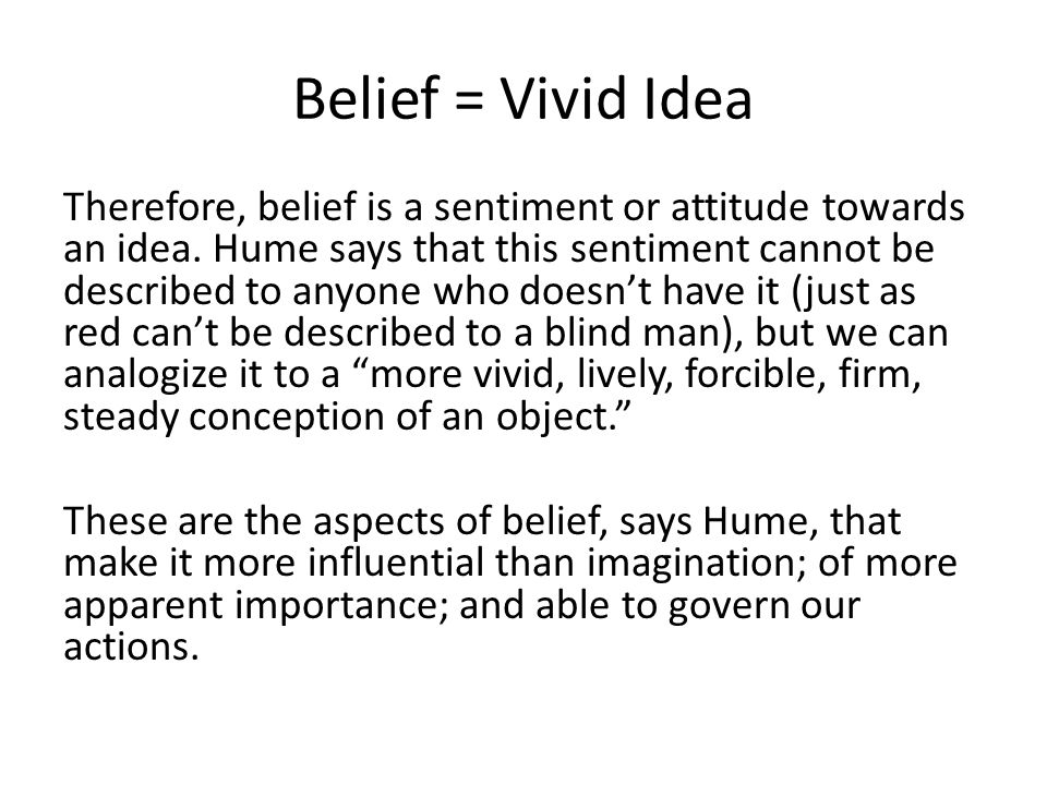 Belief = Vivid Idea Therefore, belief is a sentiment or attitude towards an idea.