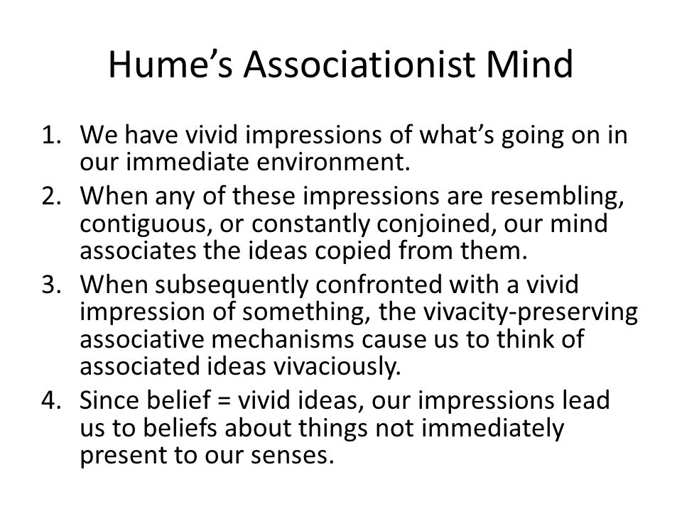 Hume's Associationist Mind 1.We have vivid impressions of what's going on in our immediate environment.
