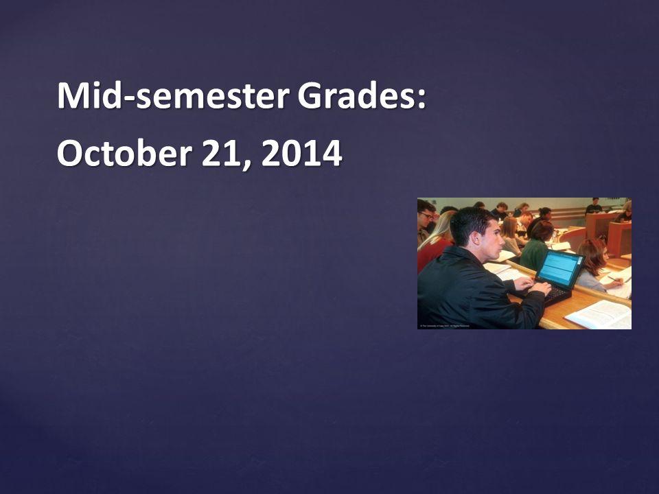 Mid-semester Grades: October 21, 2014