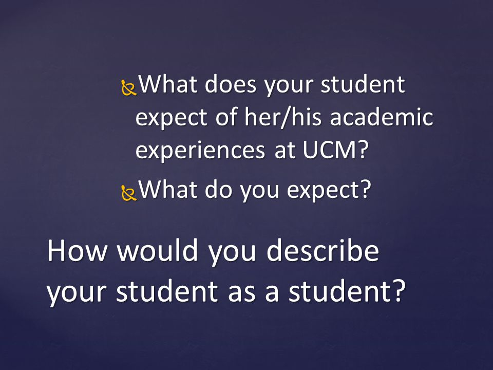  What does your student expect of her/his academic experiences at UCM.
