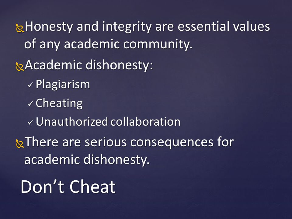  Honesty and integrity are essential values of any academic community.
