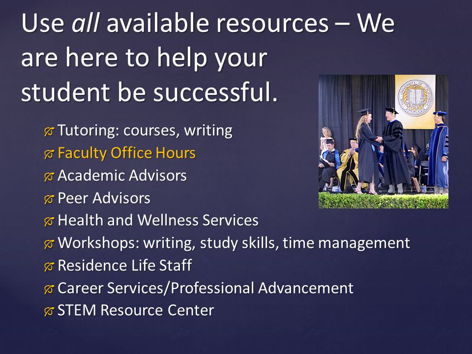  Tutoring: courses, writing  Faculty Office Hours  Academic Advisors  Peer Advisors  Health and Wellness Services  Workshops: writing, study ski