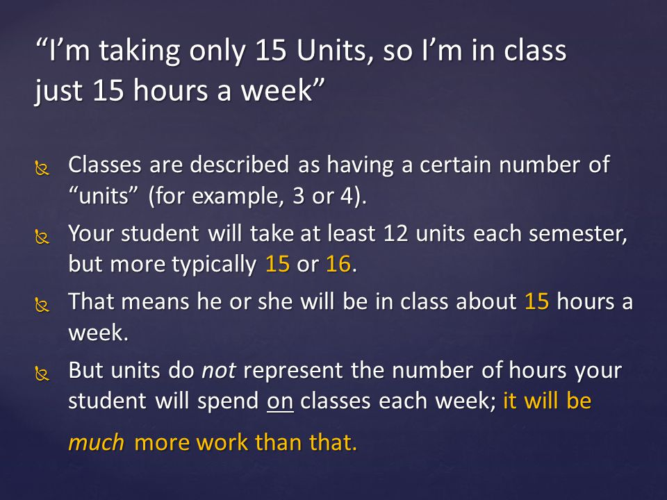  Classes are described as having a certain number of units (for example, 3 or 4).