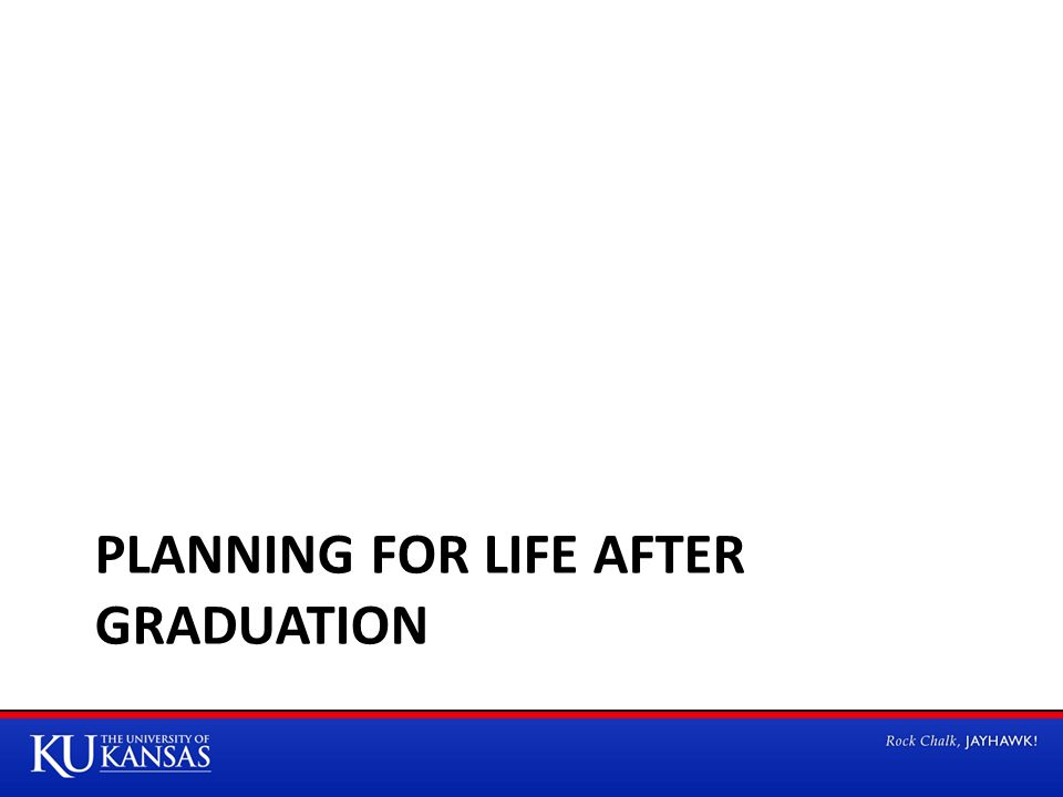 PLANNING FOR LIFE AFTER GRADUATION