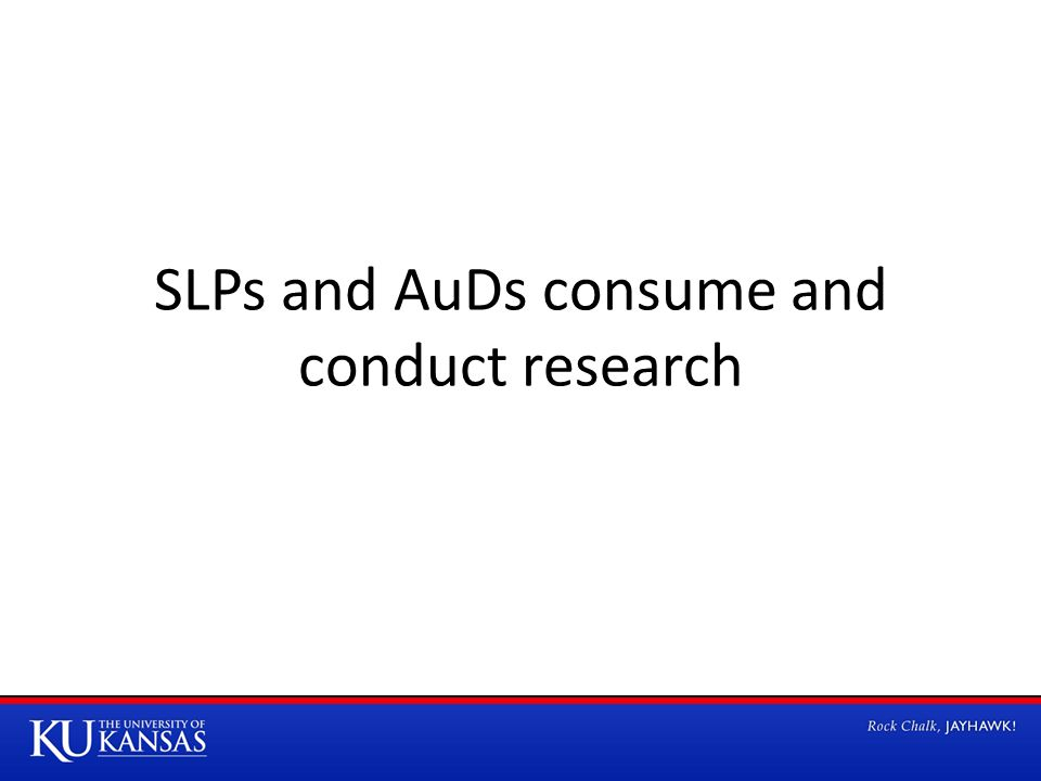 SLPs and AuDs consume and conduct research